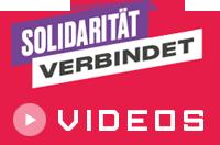 Solidarität verbindet - Videos
